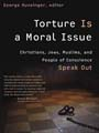 Torture Is a Moral Issue: Christians, Jews, Muslims, and People of Conscience Speak Out
